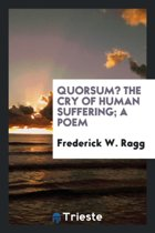 Quorsum? the Cry of Human Suffering; A Poem