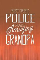 Retired Police Make Amazing Grandpa: Family life Grandpa Dad Men love marriage friendship parenting wedding divorce Memory dating Journal Blank Lined