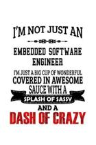 I'm Not Just An Embedded Software Engineer I'm Just A Big Cup Of Wonderful: Unique Embedded Software Engineer Notebook, Journal Gift, Diary, Doodle Gi