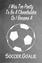 I Was Too Pretty To Be A Cheerleader So I Became A Soccer: Funny Gag Gift Notebook Journal for Girls or Women