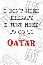 I Don't Need Therapy I Just Need To Go To Qatar: 6x9'' Dot Bullet Travel Stamps Notebook/Journal Funny Gift Idea For Travellers, Explorers, Backpackers