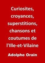 Curiosites, croyances, superstitions, chansons et coutumes de l'Ille-et-Vilaine