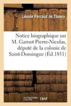 Notice Biographique Sur M. Garnot Pierre-Nicolas, D�put� de la Colonie de Saint-Domingue