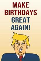 Make Birthdays Great Again: Better Than A Card 110-Page Blank Lined Journal Donald Trump Keepsake Memories Book