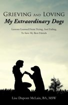 Grieving and Loving My Extraordinary Dogs