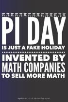 Pi Day is Just a Fake Holiday Invented By Math Companies to Sell More Math: Big Math Shill - 6'' x 9'' 100 Lined Page Journal