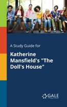 A Study Guide for Katherine Mansfield's the Doll's House
