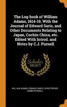 The Log-Book of William Adams, 1614-19, with the Journal of Edward Saris, and Other Documents Relating to Japan, Cochin China, Etc. Edited with Introd. and Notes by C.J. Purnell