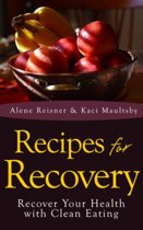 Recipes For Recovery: Recover Your Health with Clean Eating