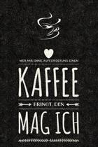Wer Mir Ohne Aufforderung Einen Kaffee Bringt, Den Mag Ich.