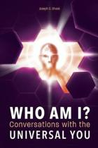 WHO AM I? Conversations with the UNIVERSAL YOU