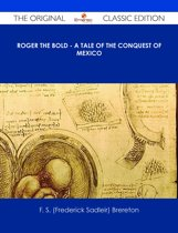 Roger the Bold - A Tale of the Conquest of Mexico - The Original Classic Edition