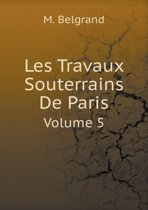 Les Travaux Souterrains de Paris Volume 5