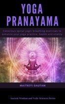 Yoga Pranayam: Conscious Spinal Yogic Breathing Exercises to Enhance Your Yoga Practice, Health and Vitality