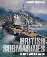 British Submarines in Two World Wars