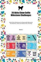 20 Akita Chow Selfie Milestone Challenges: Akita Chow Milestones for Memorable Moments, Socialization, Indoor & Outdoor Fun, Training Book 2