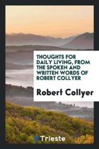 Thoughts for Daily Living, from the Spoken and Written Words of Robert Collyer