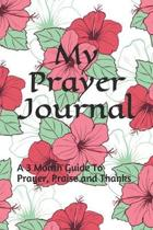 My Prayer Journal: A 3 Month Guide To Prayer, Praise and Thanks