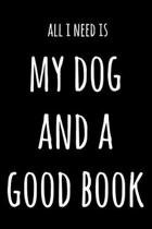 All I Need Is My Dog And A Good Book: 6x9'' Dot Bullet Notebook/Journal Funny Gift Idea