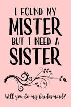 I Found My Mister But I Need a Sister. Will You Be My Bridesmaid?