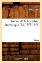 Histoire de la Litt�rature Dramatique. Tome 4 (�d.1853-1858)