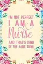 I'm not perfect I am a nurse and that's kind of the same thing