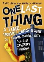 One Last Thing: a Time-Traveller's Guide to Taoism, Martial Arts and 21st Century Thinking