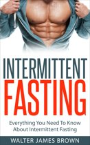 Intermittent Fasting: Everything You Need To Know About Intermittent Fasting