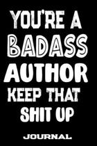 You're A Badass Author Keep That Shit Up: Blank Lined Journal To Write in - Funny Gifts For Author