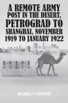 A Remote Army Post in the Desert, Petrograd to Shanghai, November 1919 to January 1922
