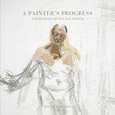 Painter's Progress : a Portrait of Lucian Freud