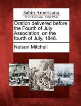 Oration Delivered Before the Fourth of July Association, on the Fourth of July, 1848.