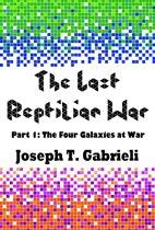 The Last Reptilian War: Part 1 - The Four Galaxies At War