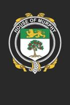 House of Murphy: Murphy Coat of Arms and Family Crest Notebook Journal (6 x 9 - 100 pages)