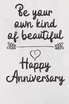 Be your own kind of beautiful Happy Anniversary: Anniversary Gift Journal / Notebook / Diary / Unique Greeting Card Alternative