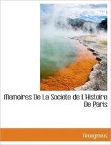 Memoires de La Societe de L'Histoire de Paris