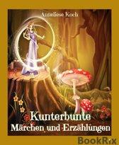 Kunterbunte Märchen und Erzählungen