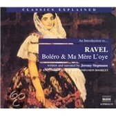 Classics Explained - An Introduction to...Ravel: Bolero & Ma Mere L'oye