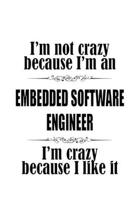 I'm Not Crazy Because I'm An Embedded Software Engineer I'm Crazy Because I like It: Personal Embedded Software Engineer Notebook, Journal Gift, Diary