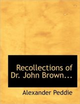 Recollections of Dr. John Brown...