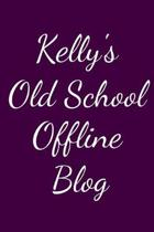 Kelly's Old School Offline Blog: Notebook / Journal / Diary - 6 x 9 inches (15,24 x 22,86 cm), 150 pages.
