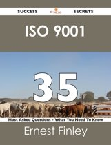 ISO 9001 35 Success Secrets - 35 Most Asked Questions On ISO 9001 - What You Need To Know