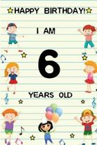 Happy Birthday! I am 6 Years Old: Cute Birthday Journal for Kids, Girls and Teens, 100 Pages 6 x 9 inch Notebook for Writing and Creative Use
