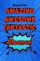 Diary of the Amazing Awesome Fantastic Eleanor