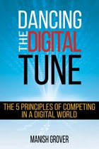 Dancing The Digital Tune: The 5 Principles of Competing in a Digital World