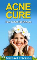 Acne Cure: How To Get Rid Of Acne