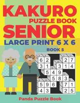 Kakuro Puzzle Book Senior - Large Print 6 x 6 - Book 5: Brain Games For Seniors - Mind Teaser Puzzles For Adults - Logic Games For Adults