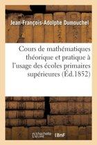 Cours de Math�matiques Th�orique Et Pratique � l'Usage Des �coles Primaires Sup�rieures