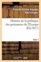 Histoire de la Politique Des Puissances de l'Europe. T. 1