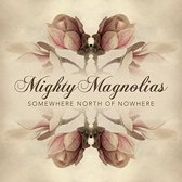 Mighty Magnolias - Somewhere North Of Nowhere